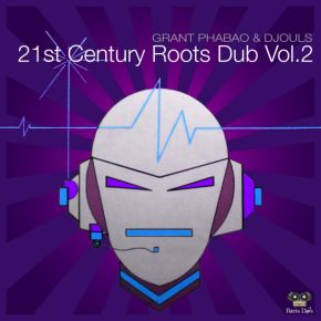 Grant Phabao and Djouls 21st Century Roots Dub Vol 2
