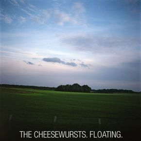 THE CHEESEWURSTS Floating