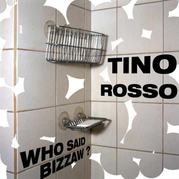 TINO ROSSO Who Said Bizzaw