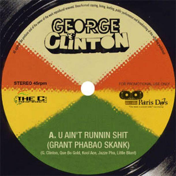 George Clinton U Aint Runnin Shit Grant Phabao Skank