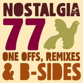 Nostalgia 77 One Offs Remixes And B-Sides