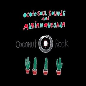Ocote Soul Sounds and Adrian Quesada Coconut Rock Deluxe Edition