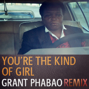 Lee Fields Youre The Kind of Girl Grant Phabao Remix