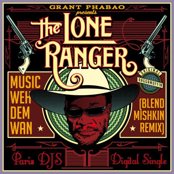 Grant Phabao The Lone Ranger Music Weh Dem Wan Blend Mishkin Remix